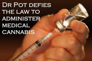 Dr Pot defies the law to administer medical cannabis