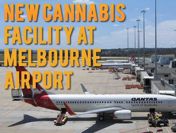 New cannabis facility at Melbourne Airport